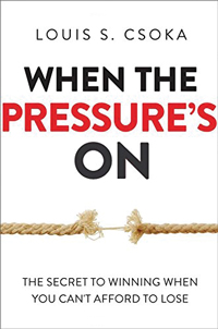 When-the-Pressure's-On--The-Secret-to-Winning-When-You-Can't-Afford-to-Lose-